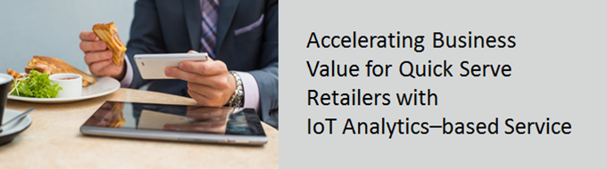 Accelerating business value for quick serve retailers with iot analytics based services