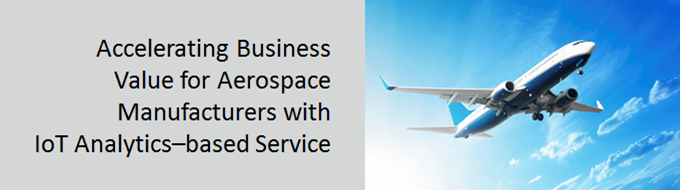 Accelerating business value for aerospace manufacturers with iot analytics based services