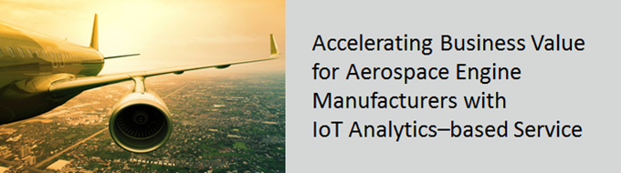 Accelerating business value for aerospace engine manufacturers with iot analytics based services