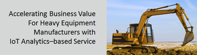 Accelerating business value for heavy equipment manufacturers with iot analytics based services