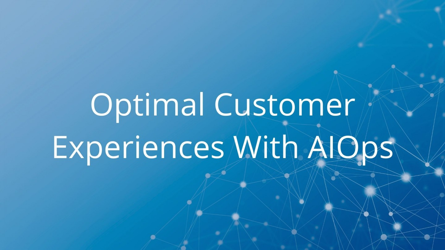 Optimal Customer Experiences With AIOps - blog cover