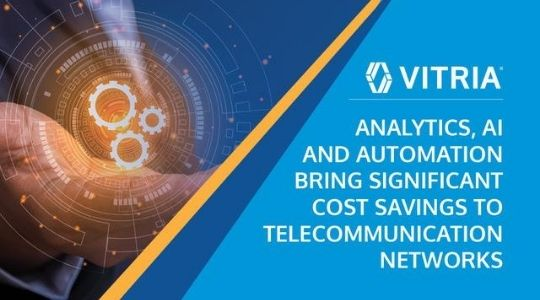 Analytics, AI and Automation Bring Significant Cost Savings to Telecommunication Networks